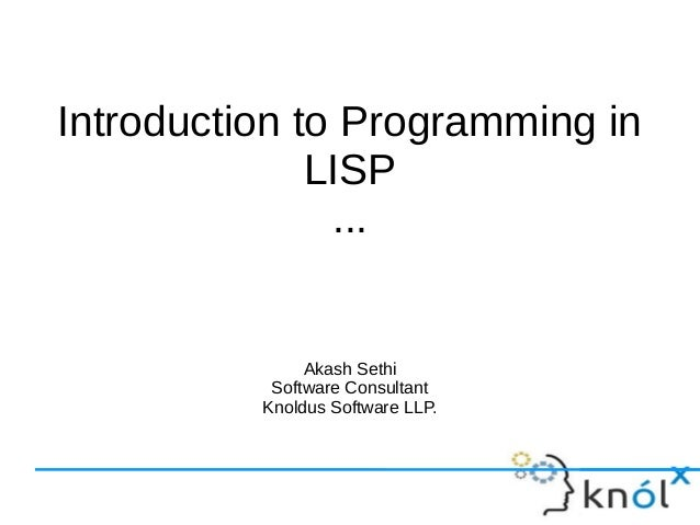 Introduction To Programming In LISP Akash Sethi Software Consultant Knoldus LLP