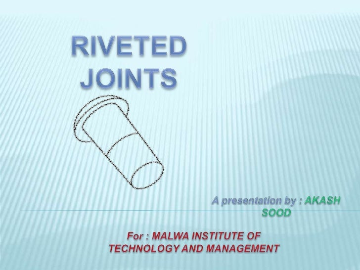 WHAT IS RIVET?   A rivet is a round rod of circular cross-    section. It consists of two parts HEAD and    SHANK.       ...