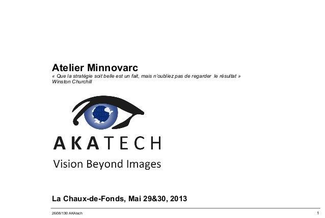 126/08/13© AKAtech Atelier Minnovarc «Quelastratégiesoitbelleestunfait,maisn'oubliezpasderegarderlerésulta...