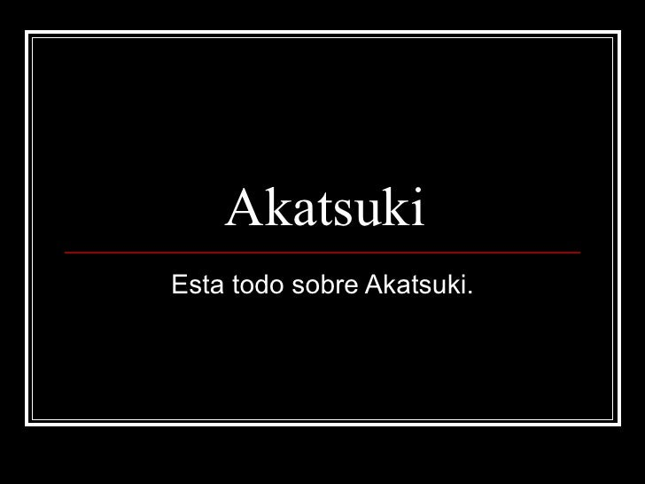 Akatsuki Esta todo sobre Akatsuki.