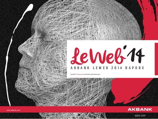 LeWeb'14A K B A N K L E W E B 2 0 1 4 R A P O R U İçerikler, Bigumigu tarafından hazırlanmıştır.