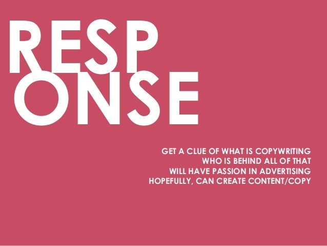 RESP GET A CLUE OF WHAT IS COPYWRITING WHO IS BEHIND ALL OF THAT WILL HAVE PASSION IN ADVERTISING HOPEFULLY, CAN CREATE CO...