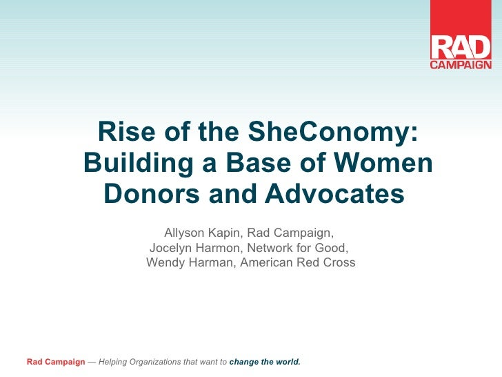 Rise of the SheConomy: Building a Base of Women Donors and Advocates  Allyson Kapin, Rad Campaign,  Jocelyn Harmon, Networ...