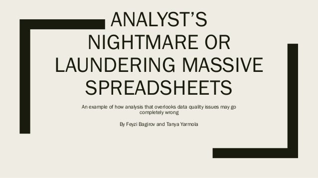 ANALYST'S NIGHTMARE OR LAUNDERING MASSIVE SPREADSHEETS An example of how analysis that overlooks data quality issues may g...