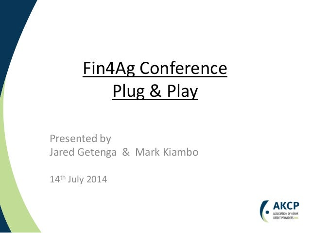 Fin4Ag Conference Plug & Play Presented by Jared Getenga & Mark Kiambo 14th July 2014