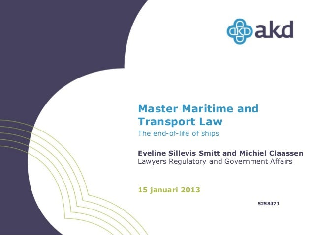 Master Maritime andTransport LawThe end-of-life of shipsEveline Sillevis Smitt and Michiel ClaassenLawyers Regulatory and ...