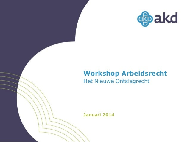Workshop Arbeidsrecht Het Nieuwe Ontslagrecht  Januari 2014
