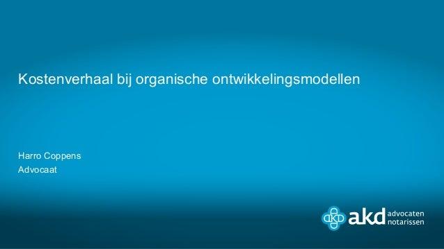 Kostenverhaal bij organische ontwikkelingsmodellen Harro Coppens Advocaat