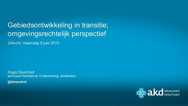 Utrecht, maandag 8 juni 2015 Hugo Doornhof advocaat Overheid en Onderneming, Amsterdam @hdoornhof Gebiedsontwikkeling in t...