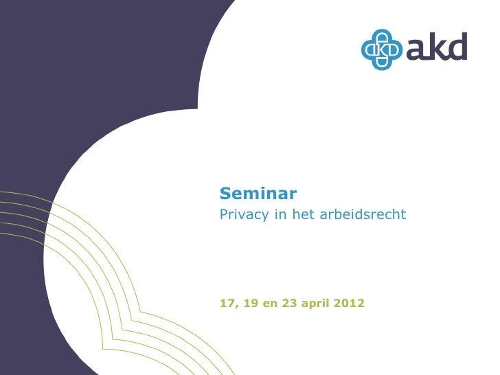 SeminarPrivacy in het arbeidsrecht17, 19 en 23 april 2012