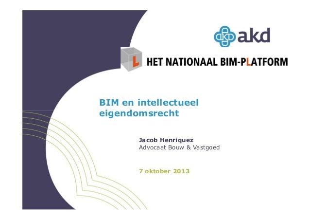 BIM en intellectueel eigendomsrecht Jacob Henriquez Advocaat Bouw & Vastgoed  7 oktober 2013