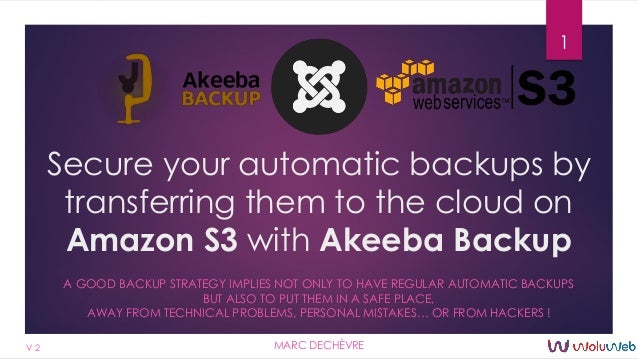 Secure your automatic backups by transferring them to the cloud on Amazon S3 with Akeeba Backup A GOOD BACKUP STRATEGY IMP...