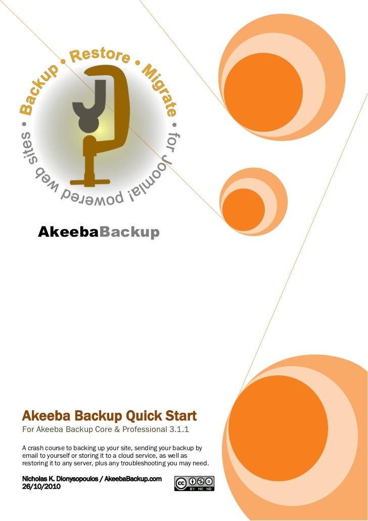 AkeebaBackupAkeeba Backup Quick StartFor Akeeba Backup Core & Professional 3.1.1A crash course to backing up your site, se...