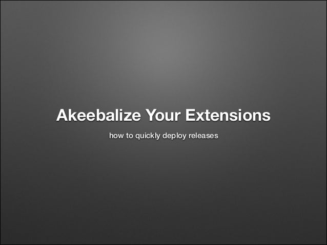 Akeebalize Your Extensions how to quickly deploy releases