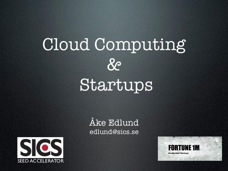 Cloud Computing               &            Startups                   Åke Edlund                   edlund@sics.seSEED ACCE...