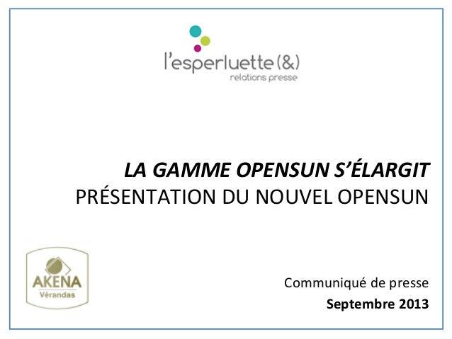 Communiqué  de  presse     Septembre  2013   LA  GAMME  OPENSUN  S'ÉLARGIT     PRÉSENTATION  DU ...