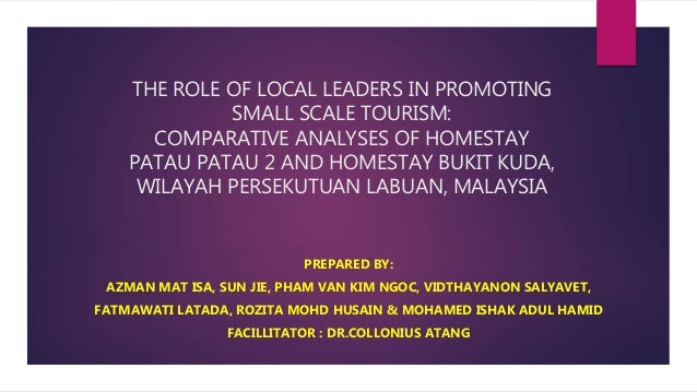 THE ROLE OF LOCAL LEADERS IN PROMOTING SMALL SCALE TOURISM: COMPARATIVE ANALYSES OF HOMESTAY PATAU PATAU 2 AND HOMESTAY BU...