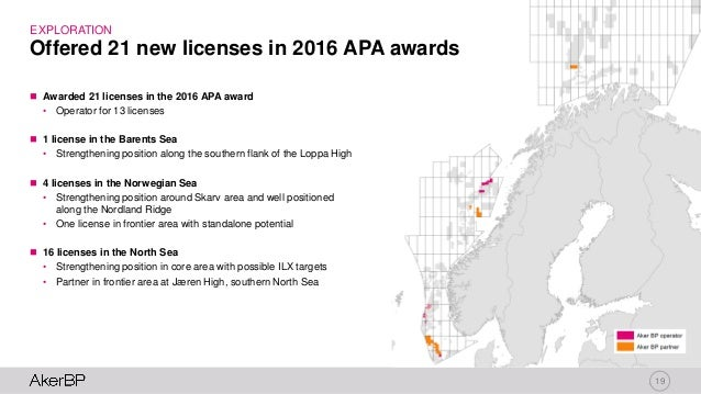19 EXPLORATION  Awarded 21 licenses in the 2016 APA award • Operator for 13 licenses  1 license in the Barents Sea • Str...