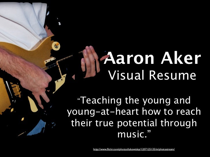 """Aaron Aker                Visual Resume  """"Teaching  the young andyoung-at-heart how to reach their true potential through ..."""