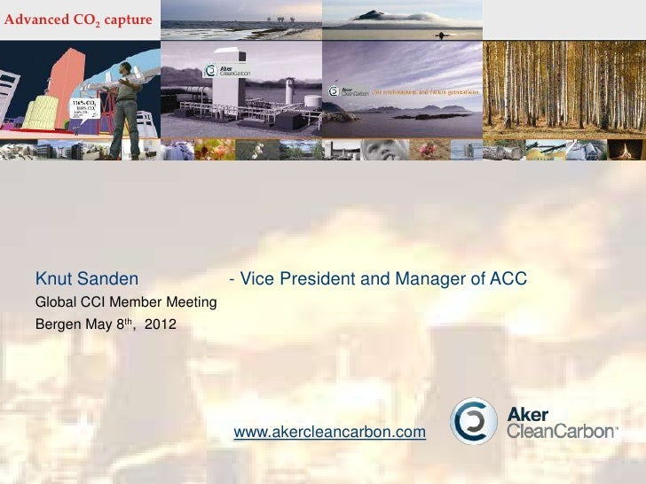 Advanced CO2 capture    Knut Sanden                 - Vice President and Manager of ACC    Global CCI Member Meeting    Be...