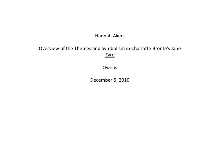 Hannah Akers<br />Overview of the Themes and Symbolism in Charlotte Bronte's Jane Eyre<br />Owens<br />December 5, 2010<br />