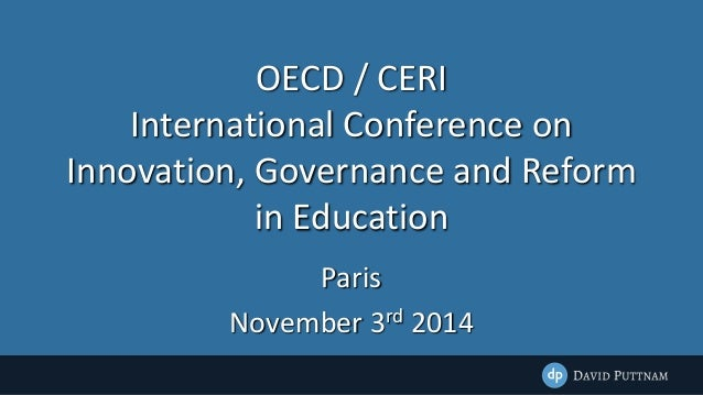 OECD / CERI  International Conference on  Innovation, Governance and Reform  in Education  Paris  November 3rd 2014