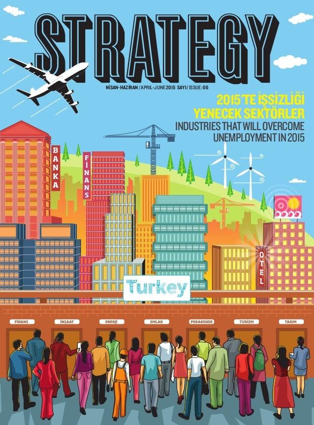 NİSAN-HAZİRAN/APRIL-JUNE2015 SAYI/ISSUE:06 2015'TEİŞSİZLİĞİ YENECEKSEKTÖRLER INDUSTRIESTHATWILLOVERCOME UNEMPLOYMENTIN2015
