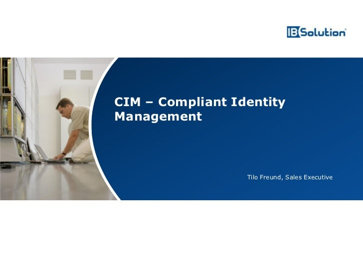 CIM – Compliant Identity                                      Management                                                  ...