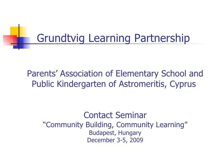 Grundtvig Learning Partnership  Parents' Association of Elementary School and Public Kindergarten of Astromeritis, Cyprus ...