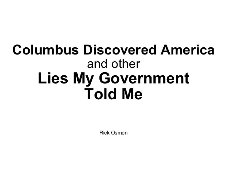 Columbus Discovered America and other Lies My Government Told Me Rick Osmon