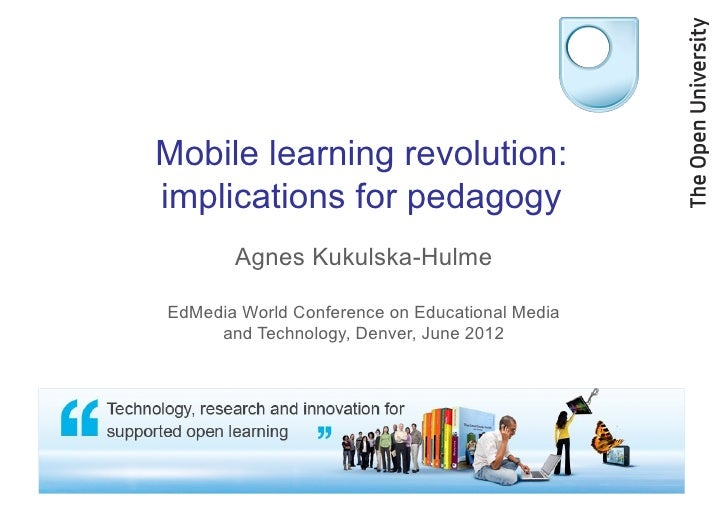 Mobile learning revolution:implications for pedagogy       Agnes Kukulska-HulmeEdMedia World Conference on Educational Med...