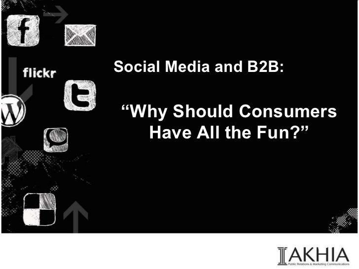 "Social Media and B2B: "" Why Should Consumers Have All the Fun?"" April 15, 2011"