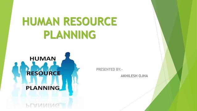 HUMAN RESOURCE PLANNING PRESENTED BY:- AKHILESH OJHA