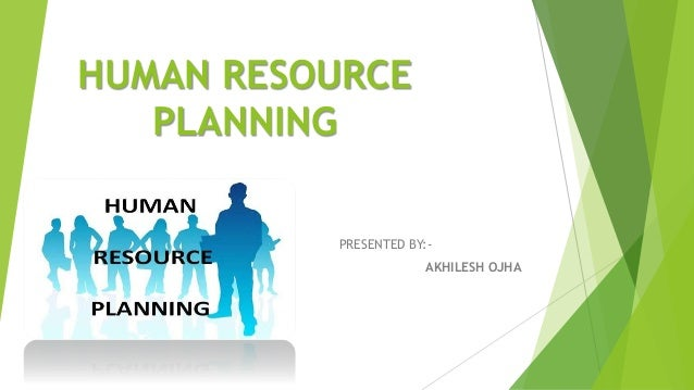 HUMAN RESOURCE PLANNING PRESENTED BY:- AKHILESH OJHA