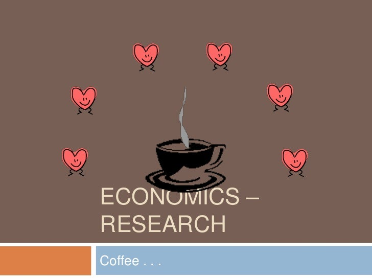 Economics – Research<br />Coffee . . .<br />