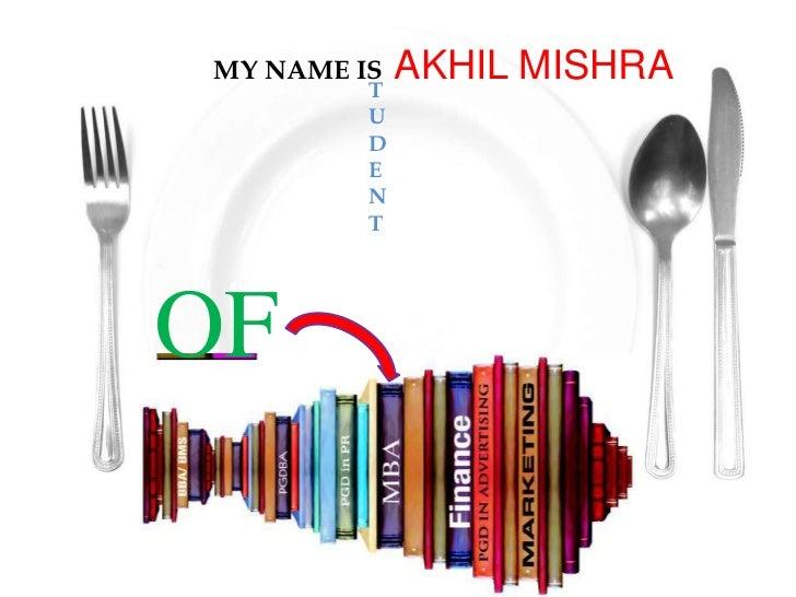 MY NAME IS         T           AKHIL MISHRA         U         D         E         N         TOF