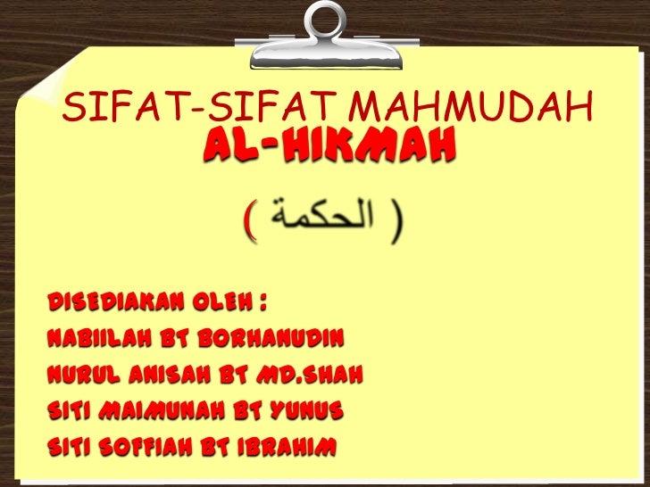 SIFAT-SIFAT MAHMUDAH<br />AL-HIKMAH<br />( ( الحكمة <br />DISEDIAKAN OLEH :<br />NABIILAH BT BORHANUDIN<br />NURUL ANISAH ...