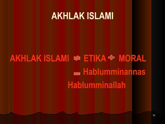 AKHLAK ISLAMI  AKHLAK ISLAMI  ETIKA MORAL Hablumminannas Hablumminallah  12