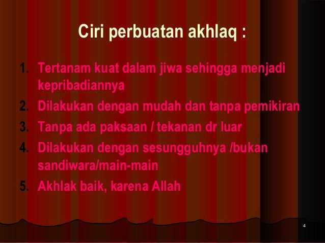 Ciri perbuatan akhlaq : 1. Tertanam kuat dalam jiwa sehingga menjadi kepribadiannya 2. Dilakukan dengan mudah dan tanpa pe...