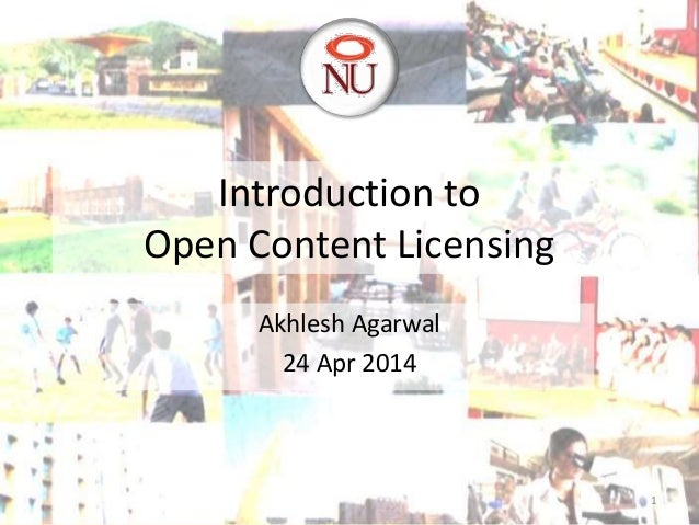 Introduction to Open Content Licensing Akhlesh Agarwal 24 Apr 2014 1