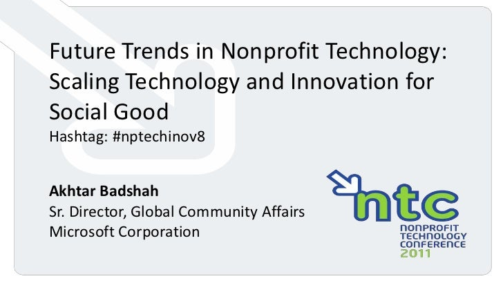 Future Trends in Nonprofit Technology: <br />Scaling Technology and Innovation for Social Good<br />Hashtag: #nptechinov8<...