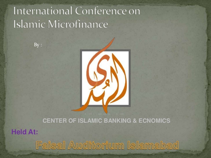 International Conference onIslamic Microfinance<br />By :<br />CENTER OF ISLAMIC BANKING & ECNOMICS<br />Held At:<br />Fai...