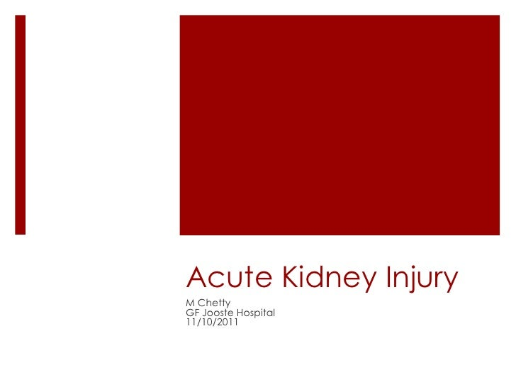 Acute Kidney InjuryM ChettyGF Jooste Hospital11/10/2011