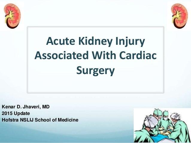 Acute Kidney Injury Associated With Cardiac Surgery Kenar D. Jhaveri, MD 2015 Update Hofstra NSLIJ School of Medicine