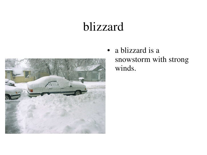 blizzard <ul><li>a blizzard is a snowstorm with strong winds. </li></ul>