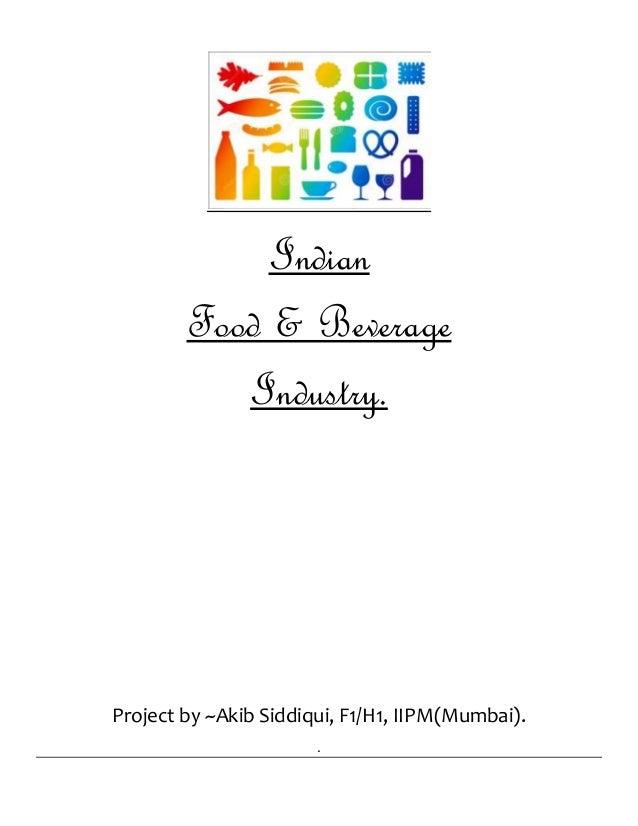 Indian Food & Beverage Industry. Project by ~Akib Siddiqui, F1/H1, IIPM(Mumbai). .
