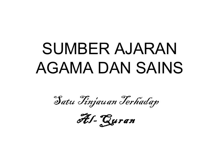 SUMBER AJARAN AGAMA DAN SAINS Satu Tinjauan Terhadap  Al-Quran
