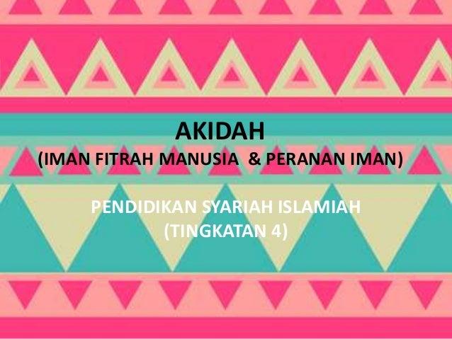 AKIDAH (IMAN FITRAH MANUSIA & PERANAN IMAN) PENDIDIKAN SYARIAH ISLAMIAH (TINGKATAN 4)