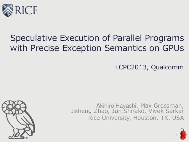 Speculative Execution of Parallel Programs with Precise Exception Semantics on GPUs LCPC2013, Qualcomm Akihiro Hayashi, Ma...