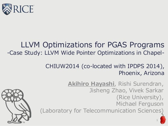 LLVM Optimizations for PGAS Programs -Case Study: LLVM Wide Pointer Optimizations in Chapel- CHIUW2014 (co-located with IP...